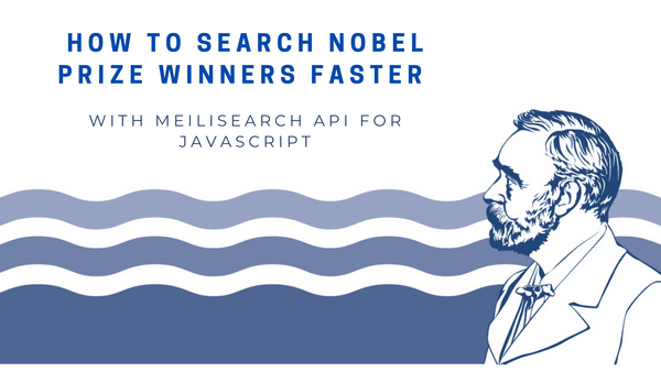 How to Search Nobel Prize Winners Faster With MeiliSearch and JavaScript
